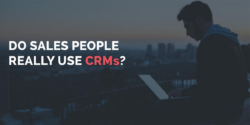 Do sales people really use CRMs?